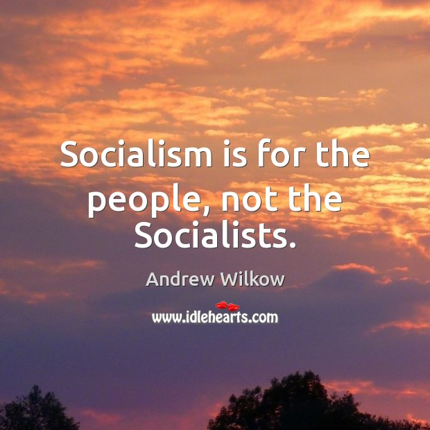 Image, Socialism is for the people, not the Socialists.