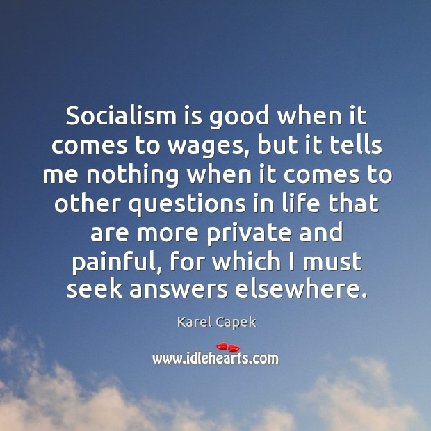 Socialism is good when it comes to wages Karel Capek Picture Quote