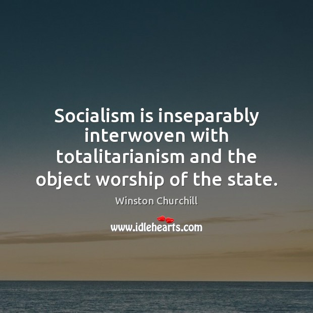 Image, Socialism is inseparably interwoven with totalitarianism and the object worship of the