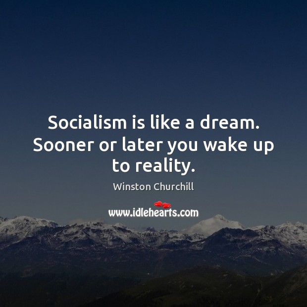 Image, Socialism is like a dream. Sooner or later you wake up to reality.