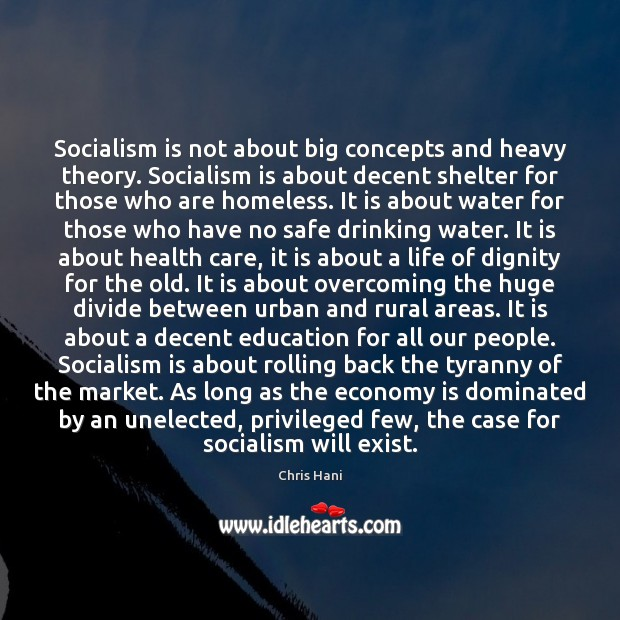 Socialism is not about big concepts and heavy theory. Socialism is about Image