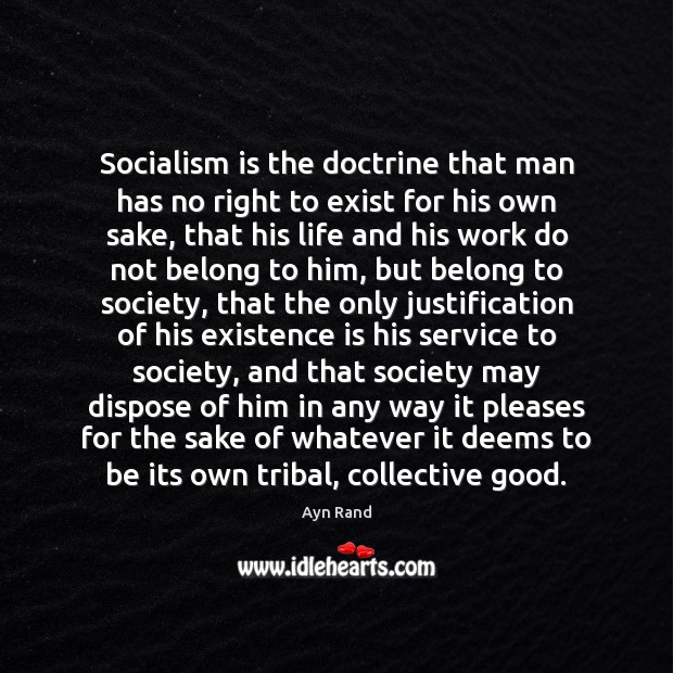 Image, Socialism is the doctrine that man has no right to exist for