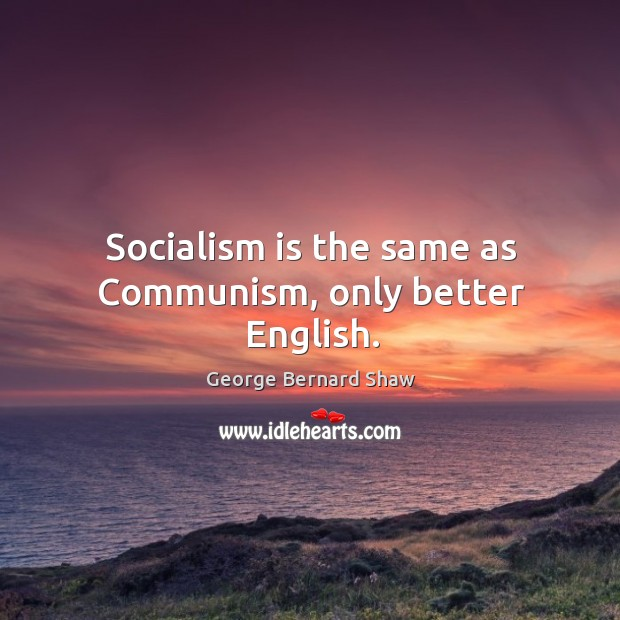 Socialism is the same as communism, only better english. Image