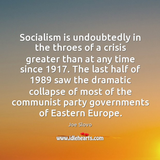 Socialism is undoubtedly in the throes of a crisis greater than at any time since 1917. Image