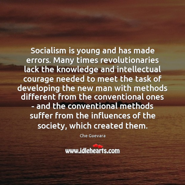 Image, Socialism is young and has made errors. Many times revolutionaries lack the
