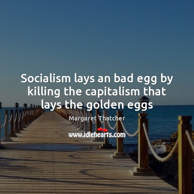 Image, Socialism lays an bad egg by killing the capitalism that lays the golden eggs