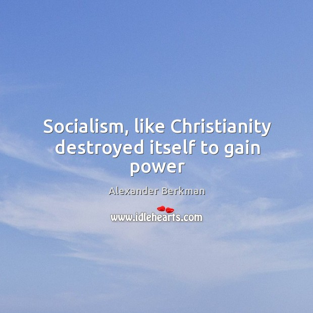 Socialism, like Christianity destroyed itself to gain power Image