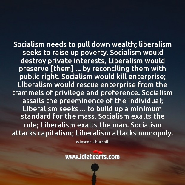 Image, Socialism needs to pull down wealth; liberalism seeks to raise up poverty.
