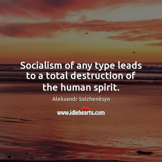 Socialism of any type leads to a total destruction of the human spirit. Image