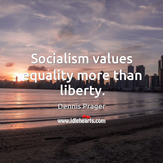 Image, Socialism values equality more than liberty.