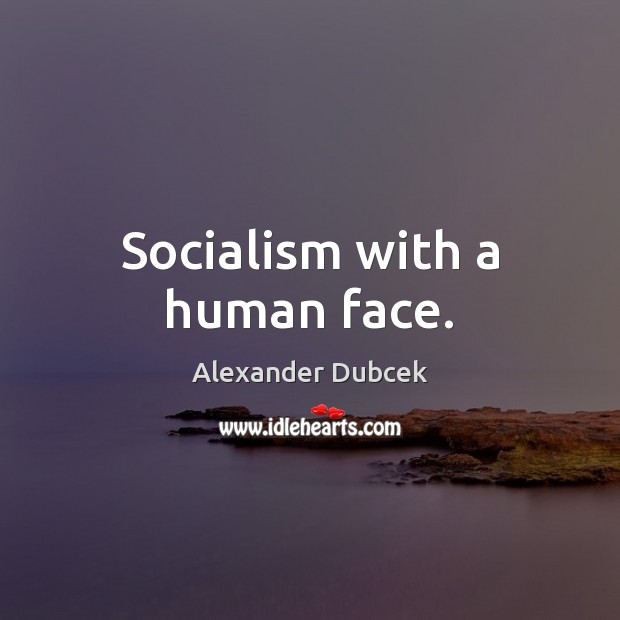 Image, Socialism with a human face.
