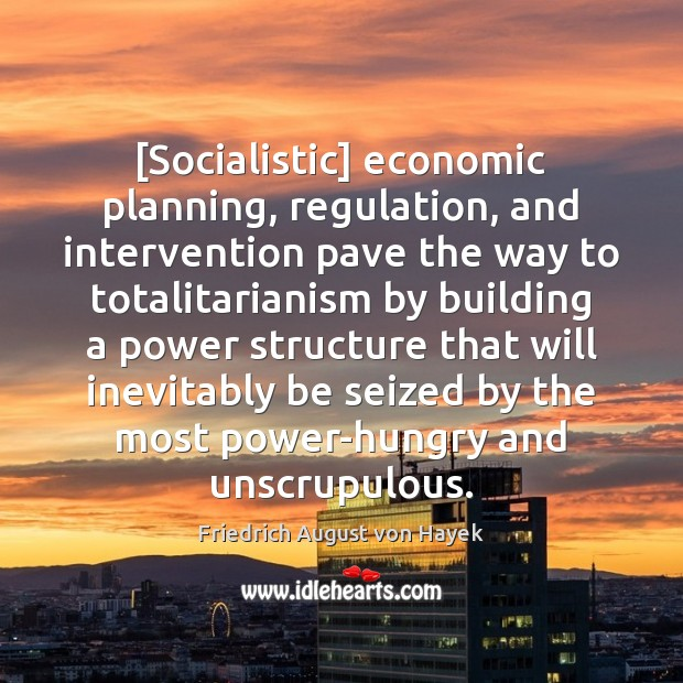 [Socialistic] economic planning, regulation, and intervention pave the way to totalitarianism by Image