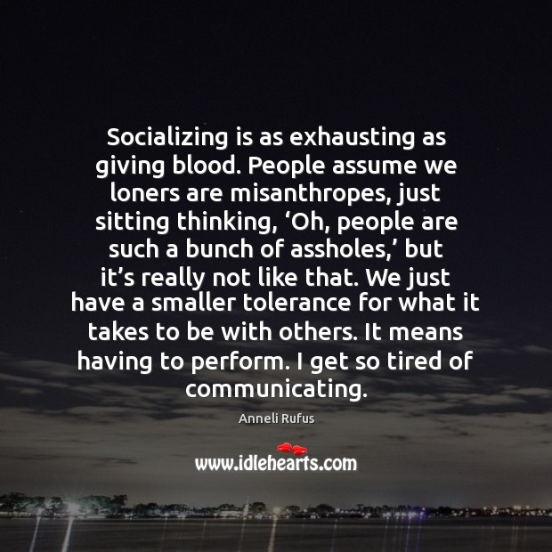 Image, Socializing is as exhausting as giving blood. People assume we loners are