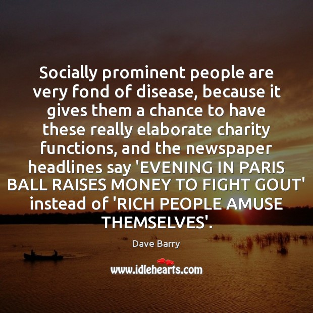 Image, Socially prominent people are very fond of disease, because it gives them