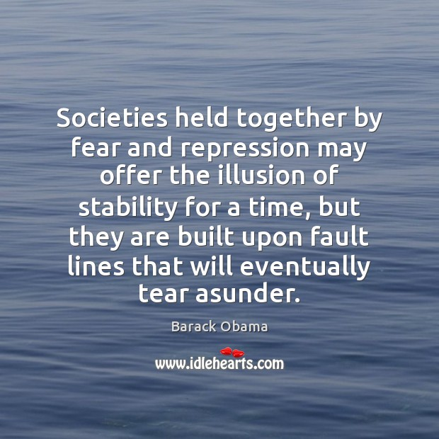 Image, Societies held together by fear and repression may offer the illusion of