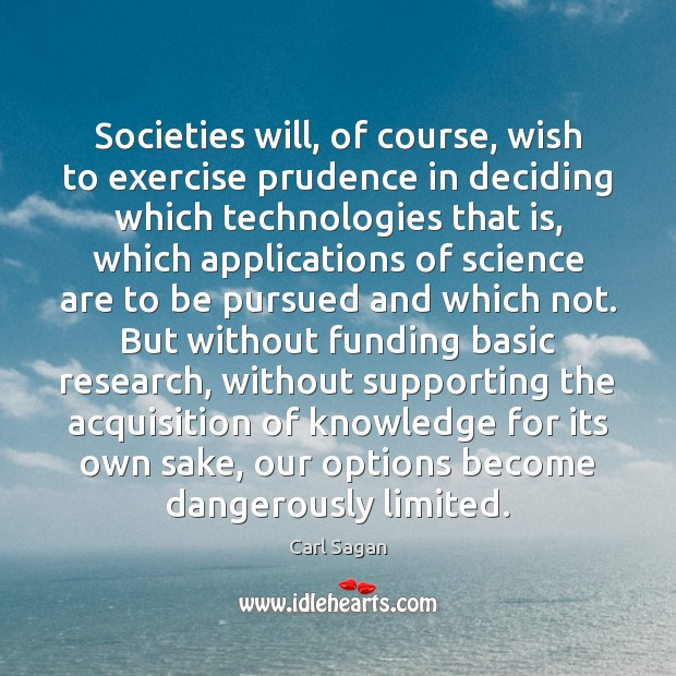Image, Societies will, of course, wish to exercise prudence in deciding which technologies