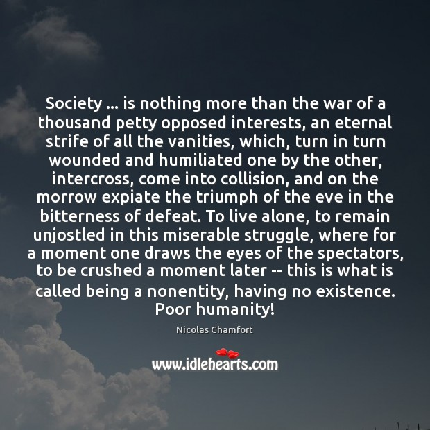 Society … is nothing more than the war of a thousand petty opposed Image