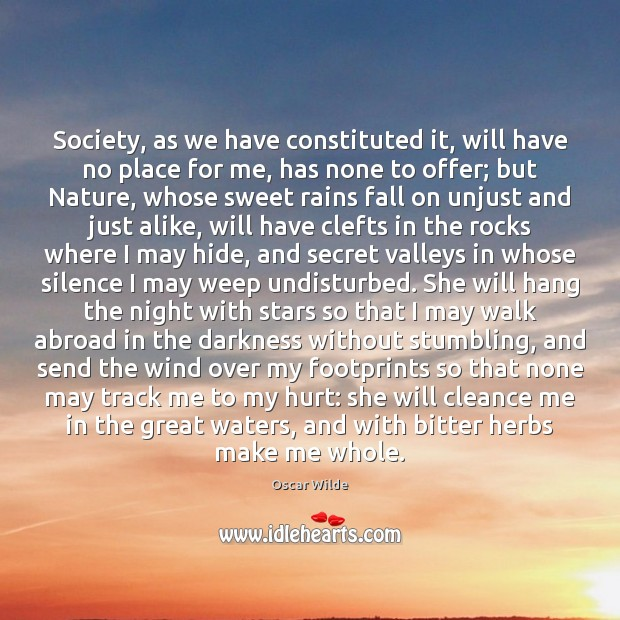 Society, as we have constituted it, will have no place for me, Oscar Wilde Picture Quote