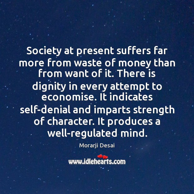 Society at present suffers far more from waste of money than from Image