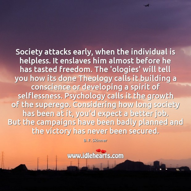 Image, Society attacks early, when the individual is helpless. It enslaves him almost