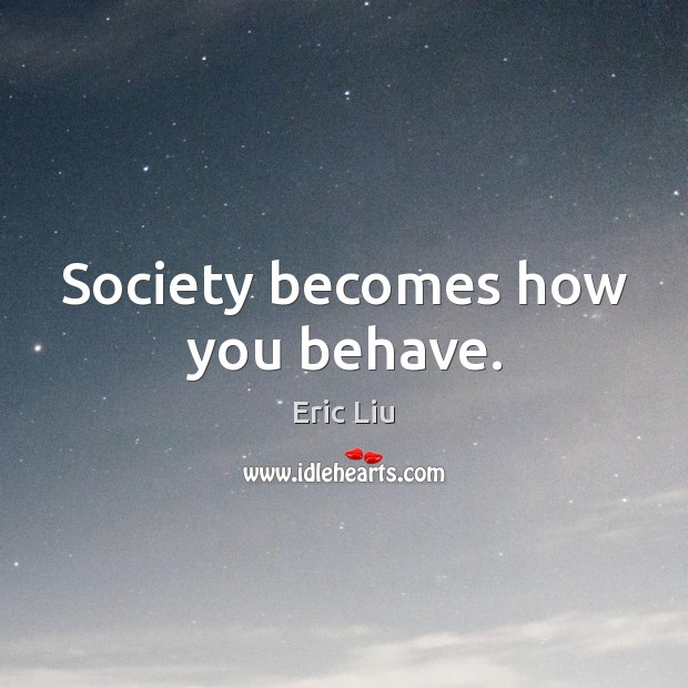 Image, Society becomes how you behave.