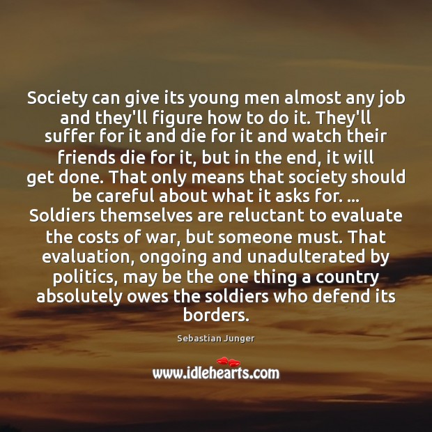 Society can give its young men almost any job and they'll figure Sebastian Junger Picture Quote