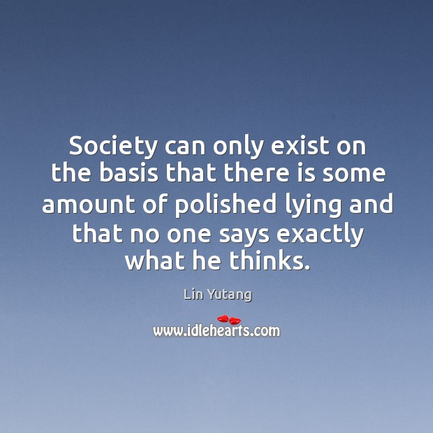 Image, Society can only exist on the basis that there is some amount of polished lying