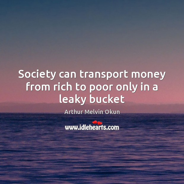 Image, Society can transport money from rich to poor only in a leaky bucket