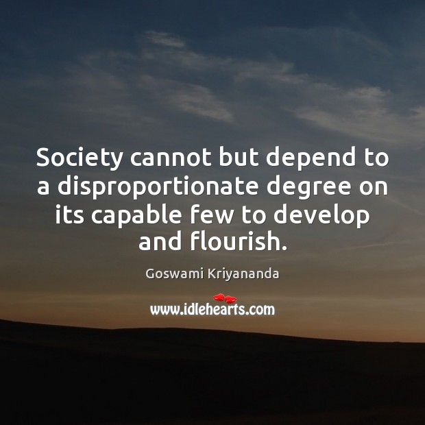 Society cannot but depend to a disproportionate degree on its capable few Image