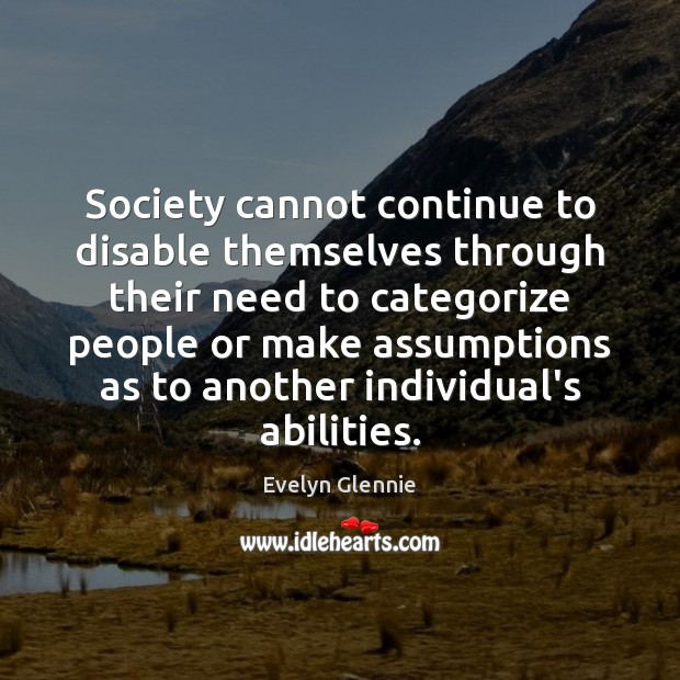 Image, Society cannot continue to disable themselves through their need to categorize people
