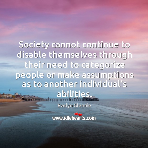 Society cannot continue to disable themselves through their need to categorize people Image