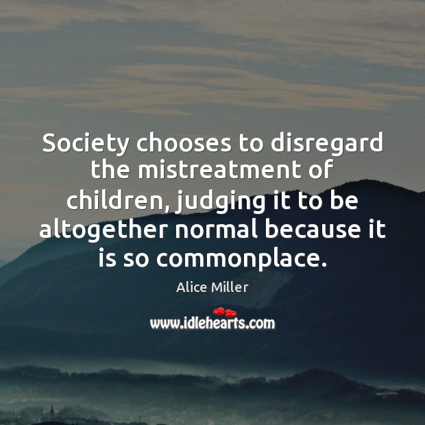 Image, Society chooses to disregard the mistreatment of children, judging it to be