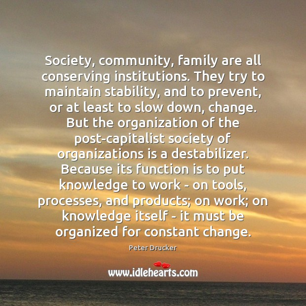 Society, community, family are all conserving institutions. They try to maintain stability, Image
