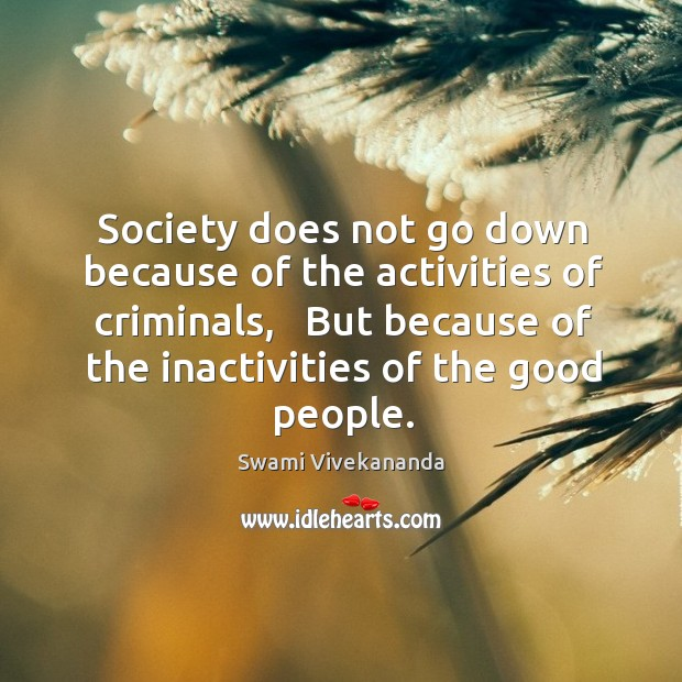 Society does not go down because of the activities of criminals,   But Image