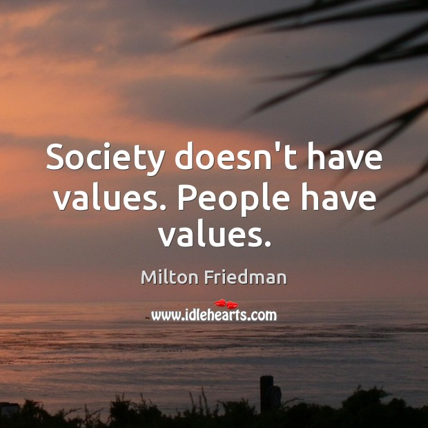 Society doesn't have values. People have values. Image