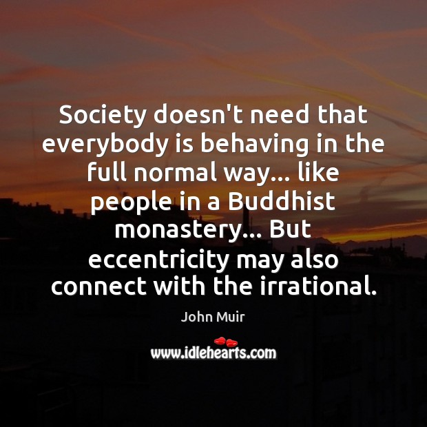 Society doesn't need that everybody is behaving in the full normal way… Image