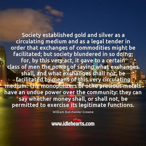 Image, Society established gold and silver as a circulating medium and as a