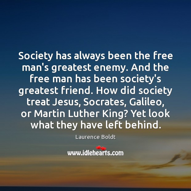 Society has always been the free man's greatest enemy. And the free Image