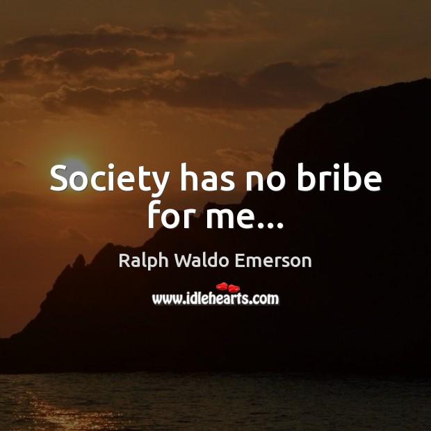 Society has no bribe for me… Image