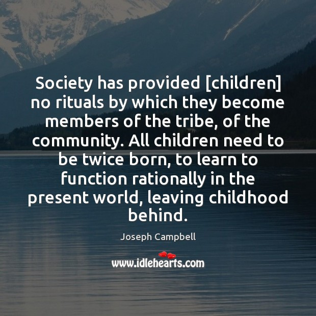 Society has provided [children] no rituals by which they become members of Image