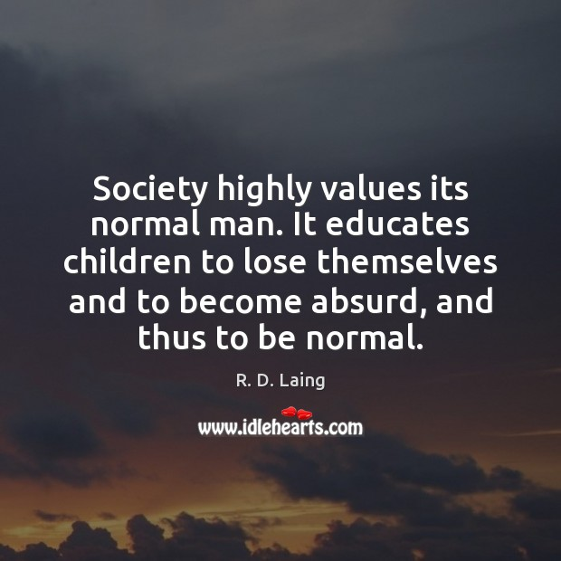 Image, Society highly values its normal man. It educates children to lose themselves