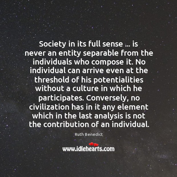 Society in its full sense … is never an entity separable from the Ruth Benedict Picture Quote