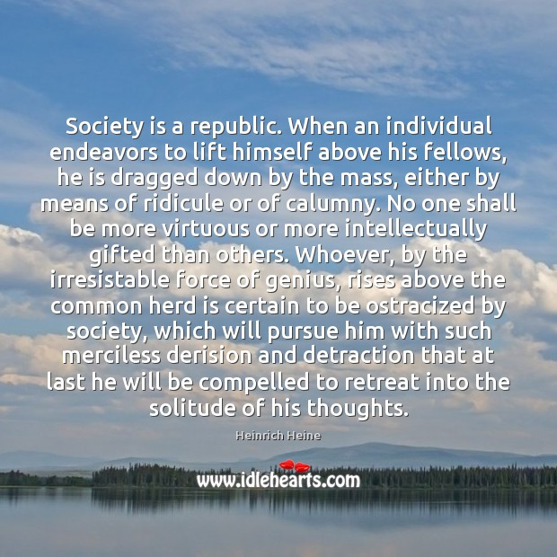 Image, Society is a republic. When an individual endeavors to lift himself above