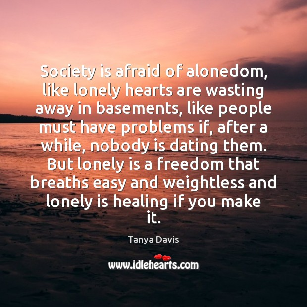 Society is afraid of alonedom, like lonely hearts are wasting away in Image