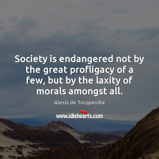 Image, Society is endangered not by the great profligacy of a few, but