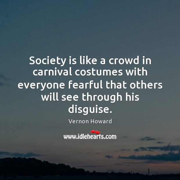 Society is like a crowd in carnival costumes with everyone fearful that Vernon Howard Picture Quote