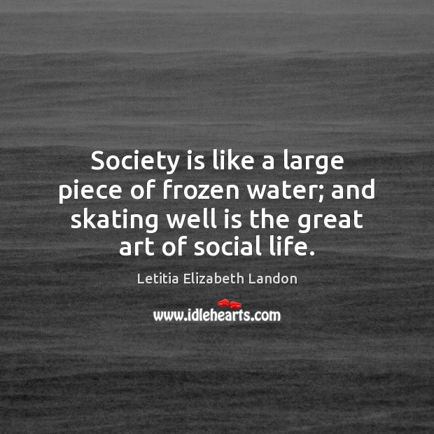 Image, Society is like a large piece of frozen water; and skating well