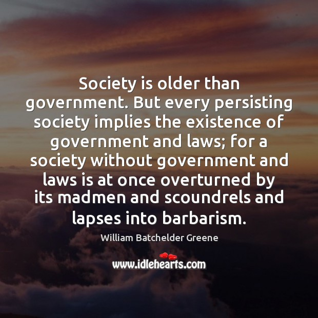 Image, Society is older than government. But every persisting society implies the existence