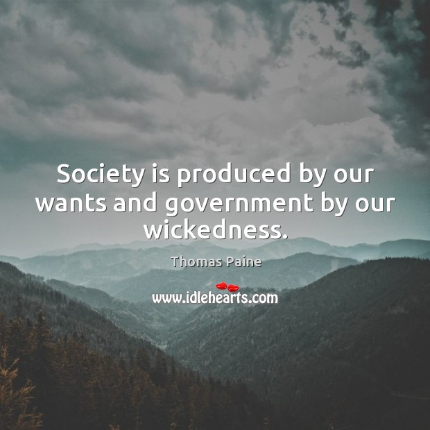 Image, Society is produced by our wants and government by our wickedness.