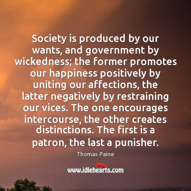 Image, Society is produced by our wants, and government by wickedness; the former